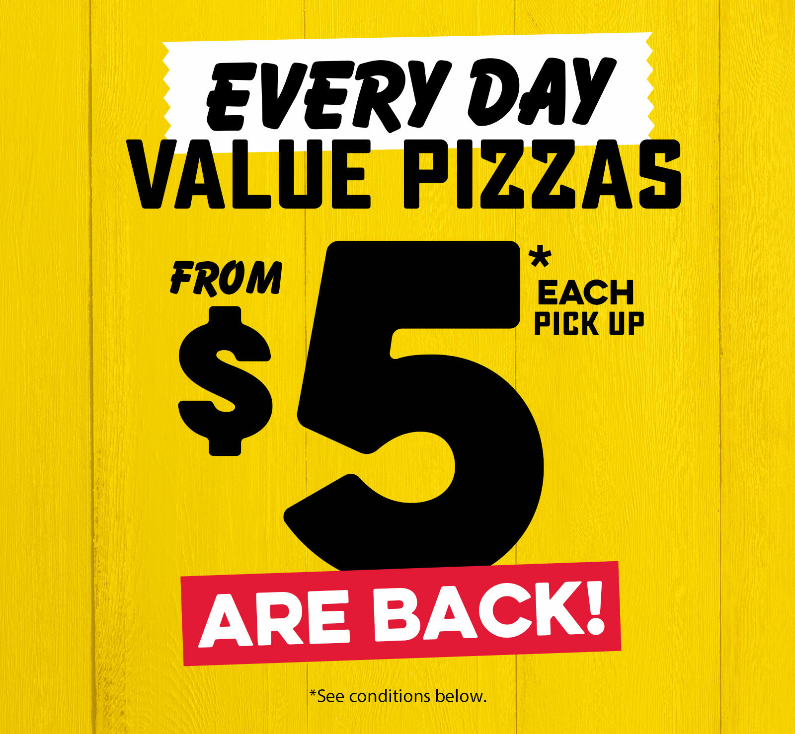 $5 is Back! All Large Value Range Pizzas from $5* each Pick Up