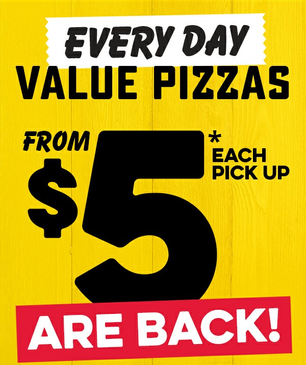 Large Value Pizzas from $5.00* Each Pick Up Are Back!.