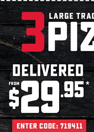3 Large Traditional or Value Pizzas from $29.95* Delivered. Enter code: 719411. Valid until: 12/11/2019.