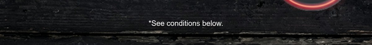 *See conditions below.